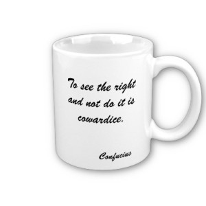 to_see_the_right_and_not_do_it_is_cowardice_c_mug-p1680225269241810602otmb_400